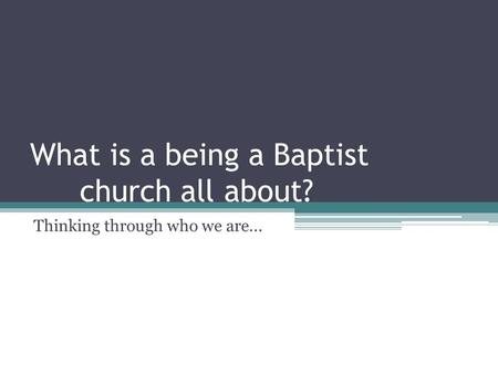 What is a being a Baptist church all about? Thinking through who we are...