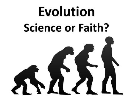Evolution Science or Faith?. Genesis 1…to the Evolutionist.