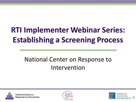 National Center on Response to Intervention RTI Implementer Webinar Series: Establishing a Screening Process 1.