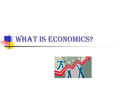 What IS Economics?. Economics is the study of how people seek to satisfy their needs and wants by making choices.