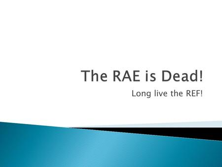 "Long live the REF!.  The RAE looks at three main areas: ◦ Outputs ◦ Environment ◦ Esteem  We are used evaluations of Environment and Esteem being ""informed"""