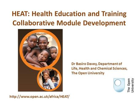 HEAT: Health Education and Training Collaborative Module Development  Dr Basiro Davey, Department of Life, Health and.