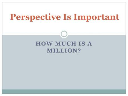 HOW MUCH IS A MILLION? Perspective Is Important. Briefcase Full of Money.