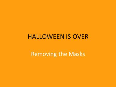 "HALLOWEEN IS OVER Removing the Masks. Silly Joke from school days The day after Halloween – we would tell someone that ""Halloween is over. You should."