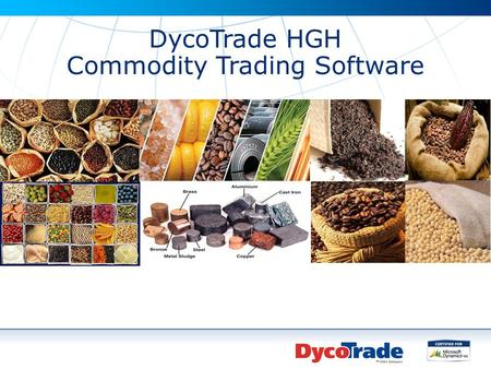 DycoTrade HGH Commodity Trading Software. Program of today Dinsdag 25 maart 09:30 Conquestor, 4 quadrants of information, no tool fits all 10:00 Saas.