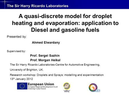 The Sir Harry Ricardo Laboratories-Centre for Automotive Engineering, University of Brighton, UK. Research workshop: Droplets and Sprays: modelling and.