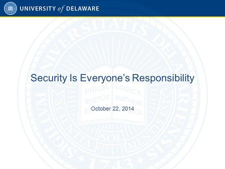 Security Is Everyone's Responsibility October 22, 2014.