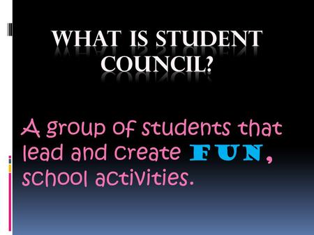 A group of students that lead and create FUN, school activities.