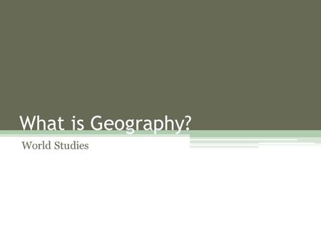 What is Geography? World Studies.