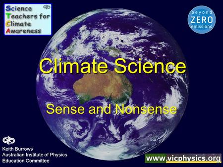 Climate Science Sense and Nonsense Keith Burrows Australian Institute of Physics Education Committee.