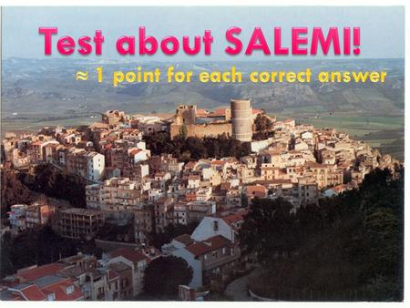 SALEMI IS SITUATED: What people didn't dominate Sicily?  A) GREEKS  B) CHINESES  C) ROMANS  A) GREEKS  B) CHINESES  C) ROMANS.