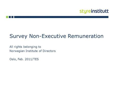 Survey Non-Executive Remuneration All rights belonging to Norwegian Institute of Directors Oslo, Feb. 2011/TES.