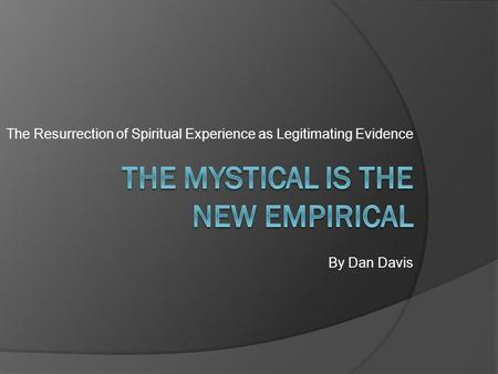 The Resurrection of Spiritual Experience as Legitimating Evidence By Dan Davis.