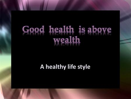A healthy life style. A healthy man can enjoy his life work well be happy.