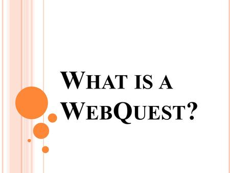 W HAT IS A W EB Q UEST ?. Online inquiry-oriented activity Information comes from resources on the internet Two Levels of WebQuests 1) Short Term WebQuest: