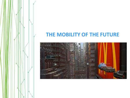 THE MOBILITY OF THE FUTURE. THE FUTURE IS NOW WHY Z.E. VEHICLES NOW?