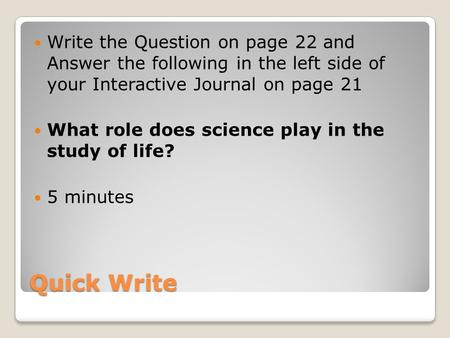 Quick Write Write the Question on page 22 and Answer the following in the left side of your Interactive Journal on page 21 What role does science play.