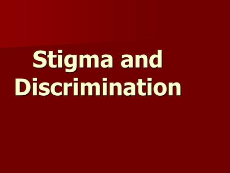 Stigma and Discrimination. What is HIV/AIDS-related stigma? Devalues persons living with, or who are presumed to be living with, HIV/AIDS, as well as.