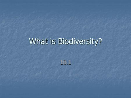 What is Biodiversity? 10.1.