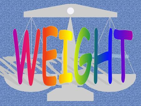 We use grams and kilograms to weigh objects 1 kilogram = 1000 grams 1 kg = 1000g.
