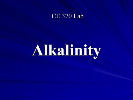 Alkalinity CE 370 Lab. Definition Alkalinity is defined as the measure of the water capacity to neutralize acids. In other words, the ability to resist.