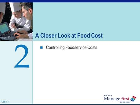 OH 2-1 A Closer Look at Food Cost Controlling Foodservice Costs 2 OH 2-1.