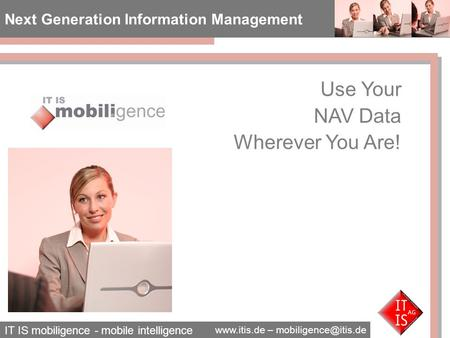 IT IS mobiligence - mobile intelligence  – Next Generation Information Management Use Your NAV Data Wherever You Are!