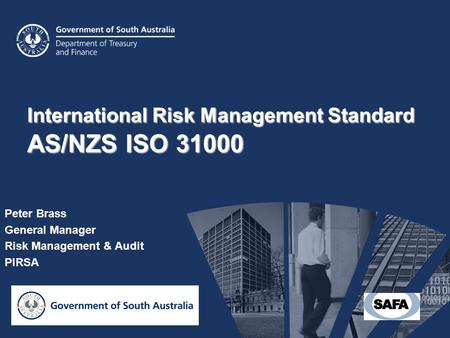 International Risk Management Standard AS/NZS ISO 31000 Peter Brass General Manager Risk Management & Audit PIRSA.