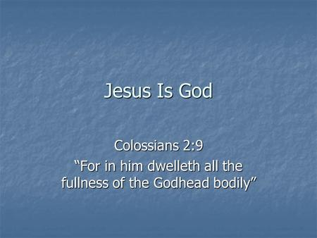 """For in him dwelleth all the fullness of the Godhead bodily"""