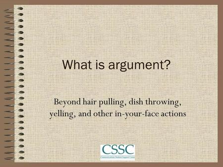 What is argument? Beyond hair pulling, dish throwing, yelling, and other in-your-face actions.