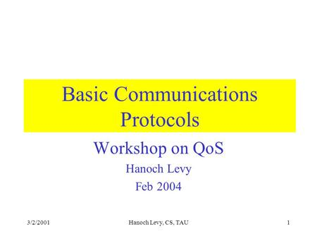 3/2/2001Hanoch Levy, CS, TAU1 Basic Communications Protocols Workshop on QoS Hanoch Levy Feb 2004.