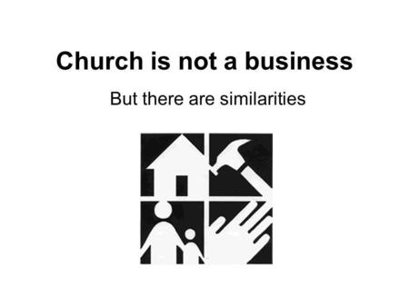 Church is not a business But there are similarities.