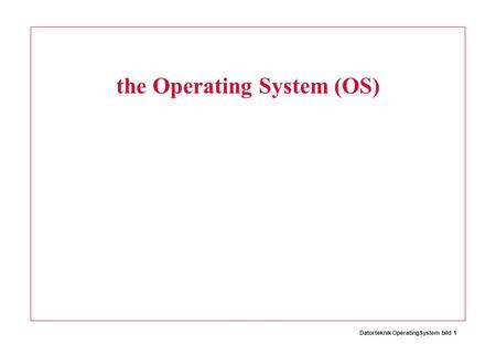 Datorteknik OperatingSystem bild 1 the Operating System (OS)