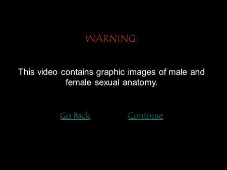 This video contains graphic images of male and female sexual anatomy.