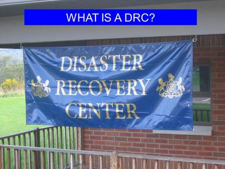 WHAT IS A DRC?. A Disaster Recovery Center (DRC) is a jointly operated Federal/State/Local facility intended to provide a single site where those suffering.
