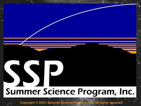 Www.ssp.org Copyright © 2003, Summer Science Program, Inc., all rights reserved.
