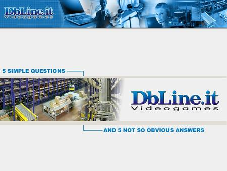 1. Who is Db-Line 16 years of videogames industry Db-Line has been founded in 1991. The company grew quickly and positioned itself as a strong point of.