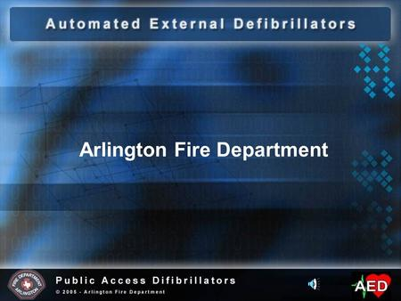 Arlington Fire Department Objectives Sudden Cardiac Arrest Automated External Defibrillator The Impacts of Sudden Cardiac Arrest The Chain of Survival.