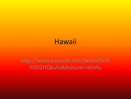 Hawaii  PO02HQkuhs&feature=relmfu.