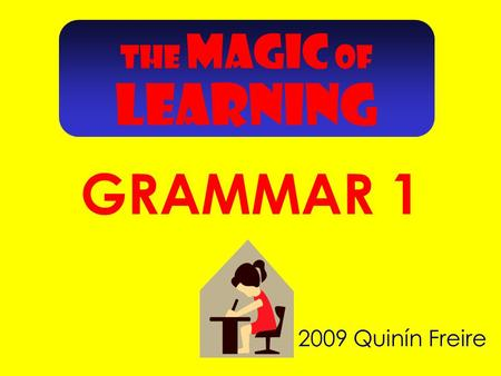 THE MAGIC OF GRAMMAR 1 2009 Quinín Freire LEARNING.