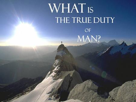 What Is The True Duty Of Man? This presentation was based on the Fifth Word ; part of The Risale-i Nur Collection written by the late scholar Bediüzzaman.