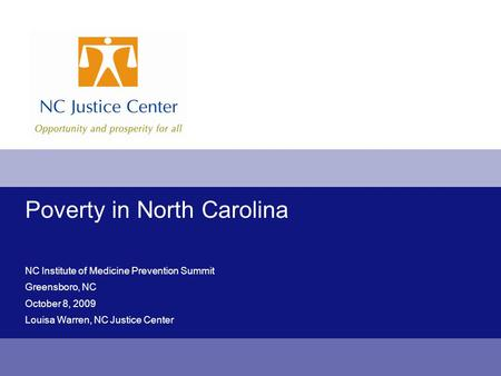 Poverty in North Carolina NC Institute of Medicine Prevention Summit Greensboro, NC October 8, 2009 Louisa Warren, NC Justice Center.