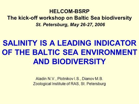 SALINITY IS A LEADING INDICATOR OF THE BALTIC SEA ENVIRONMENT AND BIODIVERSITY Aladin N.V., Plotnikov I.S., Dianov M.B. Zoological Institute of RAS, St.