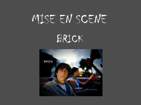 MISE EN SCENE BRICK. By showing a close up of the boy's eyes, this is a way of introducing his character to the audience. It is said that eyes are 'the.