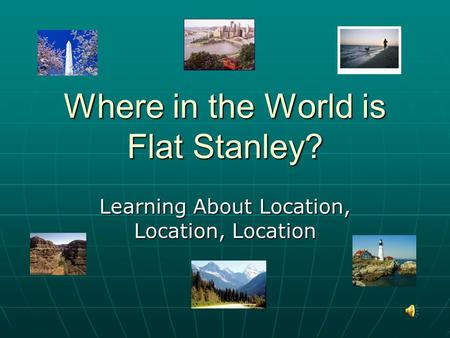 Where in the World is Flat Stanley? Learning About Location, Location, Location.