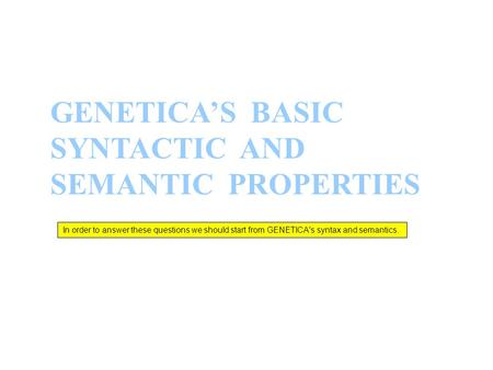 GENETICA'S BASIC SYNTACTIC AND SEMANTIC PROPERTIES In order to answer these questions we should start from GENETICA's syntax and semantics.