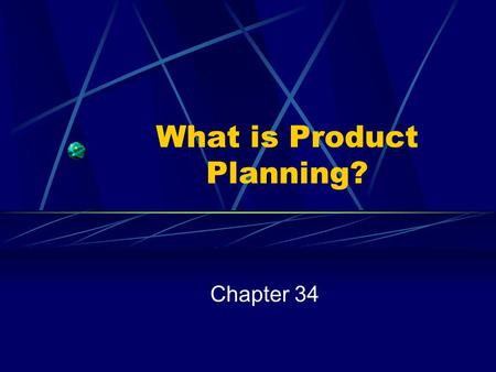 What is Product Planning? Chapter 34. What is Product Planning? Product Planning - involves making decisions about the production and sale of a business's.
