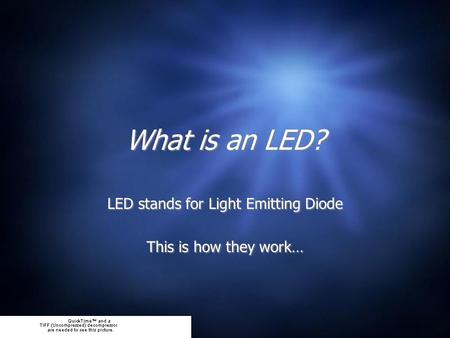 What is an LED? LED stands for Light Emitting Diode This is how they work… LED stands for Light Emitting Diode This is how they work…
