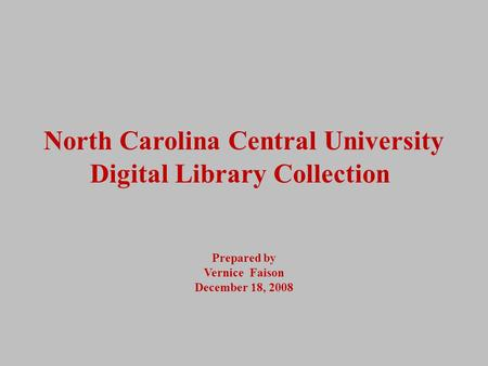North Carolina Central University Digital Library Collection Prepared by Vernice Faison December 18, 2008.