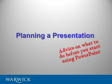 Planning a Presentation Advice on what to do before you start using PowerPoint.